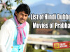 List of Hindi Dubbed Movies of Prabhas